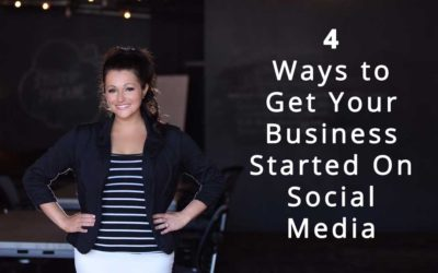 4 Ways to Get Your Business Started On Social Media