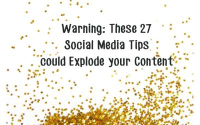 Warning: these 27 Social Media Tips could Explode your Content