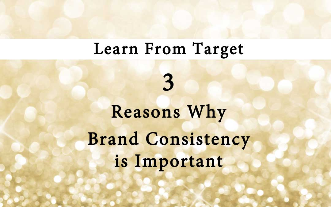 Learn from Target: 3 Reasons Why Brand Consistency is Important