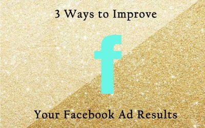 3 Ways to Improve Your Facebook Ad Results