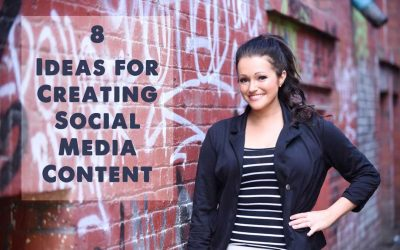 8 Ideas for Creating Social Media Content