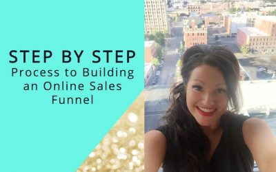 My Step By Step Process to Building an Online Sales Funnel