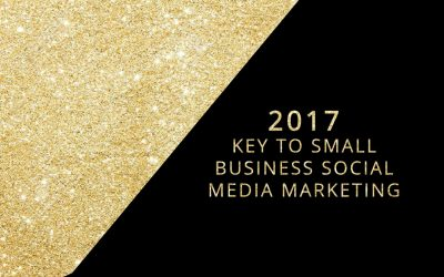 2017 KEY TO SMALL BUSINESS SOCIAL MEDIA MARKETING