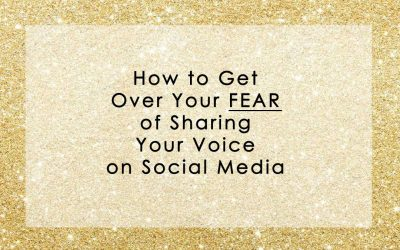 How to Get Over Your FEAR of Sharing Your Voice on Social Media