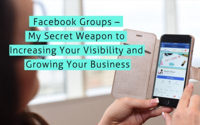 Facebook Groups – My Secret Weapon to Increasing Your Visibility and Growing Your Business
