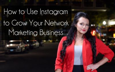 How to Use Instagram to Grow Your Network Marketing Business