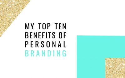 My Top Ten Benefits of Personal Branding