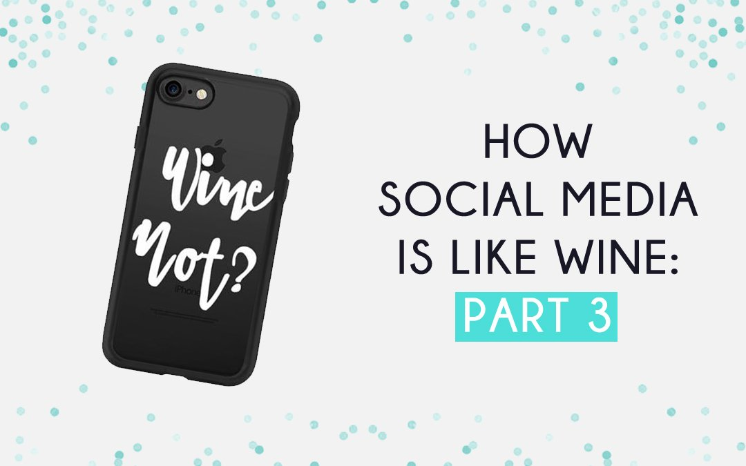 How Social Media is Like Wine: Part 3