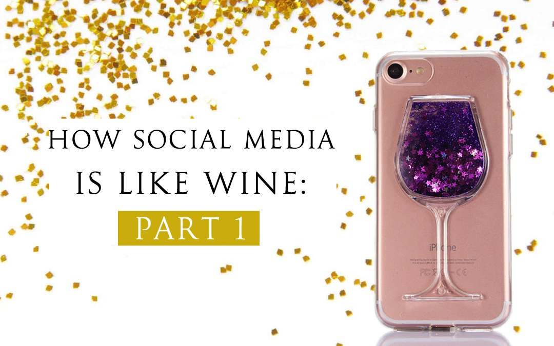 How Social Media is Like Wine: Part 1