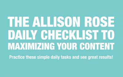The Allison Rose Daily Checklist to Maximizing your Content