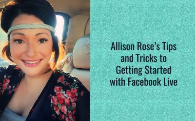 Allison Rose's Tips and Tricks to Getting Started with Facebook Live