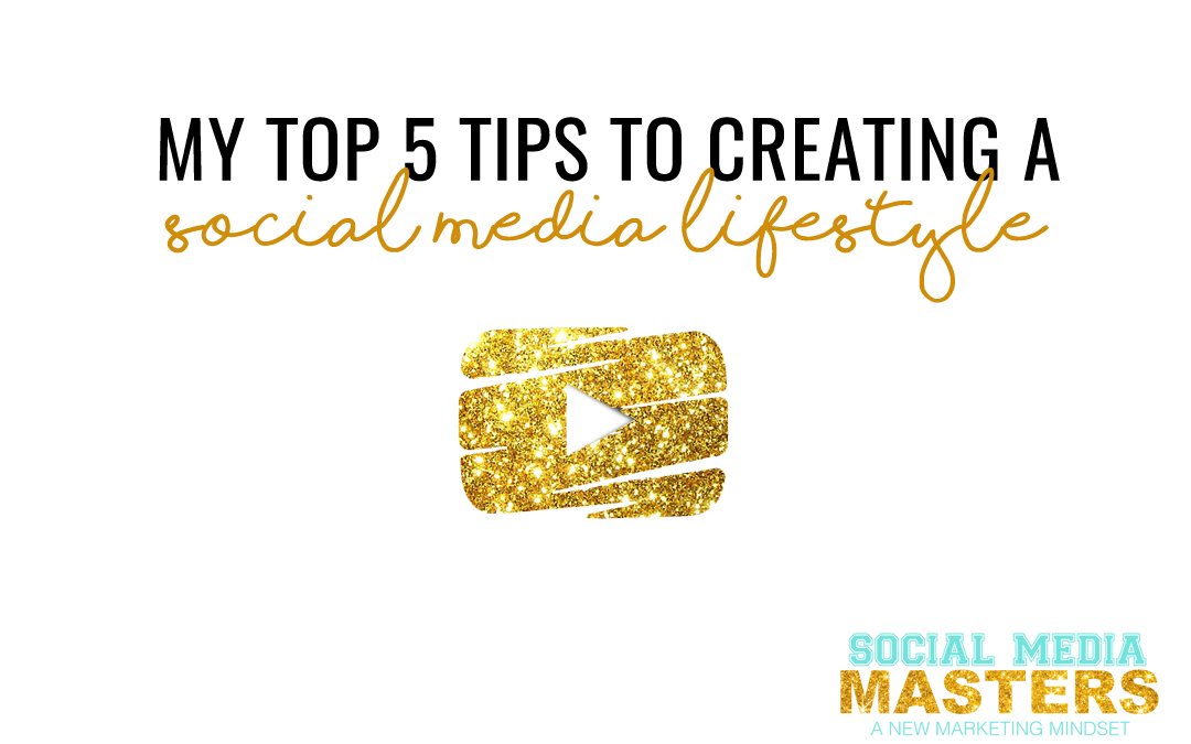 MY TOP FIVE TIPS TO CREATING A SOCIAL MEDIA LIFESTYLE