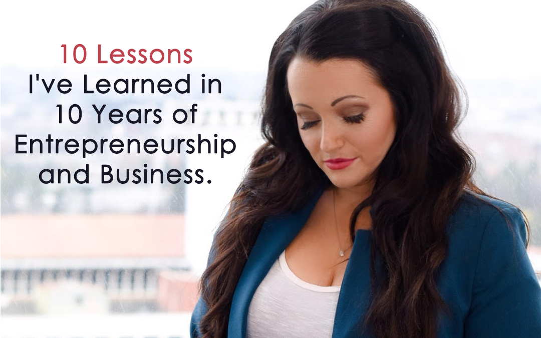 10 Lessons I've Learned in 10 Years of Entrepreneurship and Business.🔑